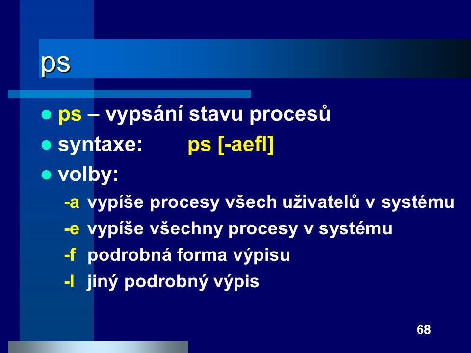 ps ps – vypsání stavu procesů syntaxe: ps [-aefl] volby:
